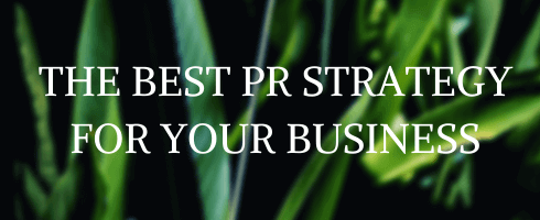 THE BEST PR STRATEGY FOR YOUR BUSINESS